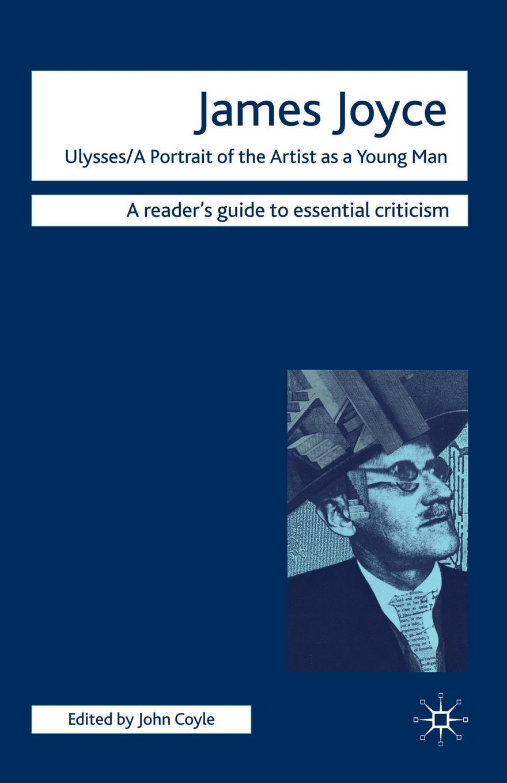 John Coyle James Joyce - Ulysses/A Portrait of the Artist as a Young Man joyce james a portrait of the artist as a young man