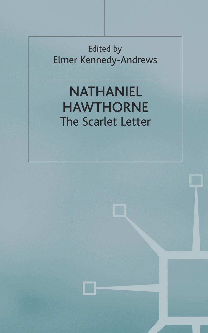 Elmer Kennedy-Andrews Nathaniel Hawthorne - The Scarlet Letter cengage learning gale a study guide for nathaniel hawthorne s the scarlet letter