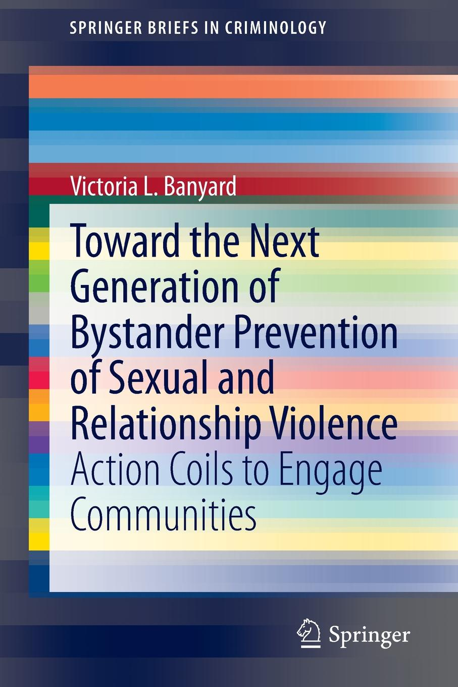 Фото - Victoria L. Banyard Toward the Next Generation of Bystander Prevention of Sexual and Relationship Violence. Action Coils to Engage Communities leiry cornejo chavez structural sexual violence in the peruvian military