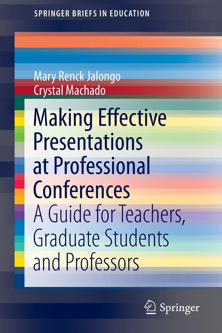 Mary Renck Jalongo, Crystal Machado Making Effective Presentations at Professional Conferences. A Guide for Teachers, Graduate Students and Professors sundar christopher a navigating graduate school and beyond a career guide for graduate students and a must read for every advisor