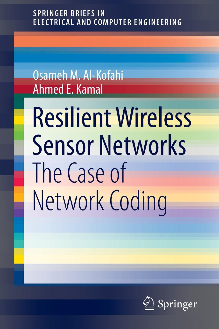 Osameh M. Al-Kofahi, Ahmed E. Kamal Resilient Wireless Sensor Networks. The Case of Network Coding poellabauer christian fundamentals of wireless sensor networks theory and practice