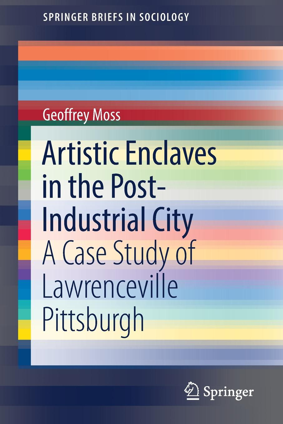 Geoffrey Moss Artistic Enclaves in the Post-Industrial City. A Case Study of Lawrenceville Pittsburgh