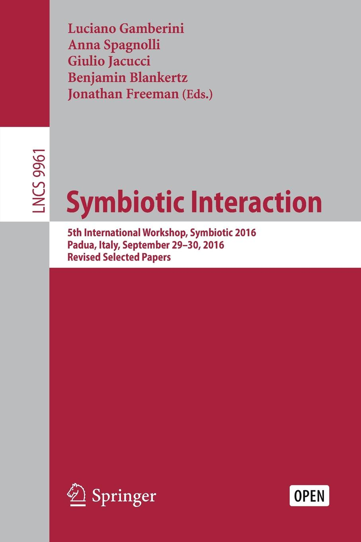 Symbiotic Interaction. 5th International Workshop, Symbiotic 2016, Padua, Italy, September 29-30, 2016, Revised Selected Papers цены онлайн
