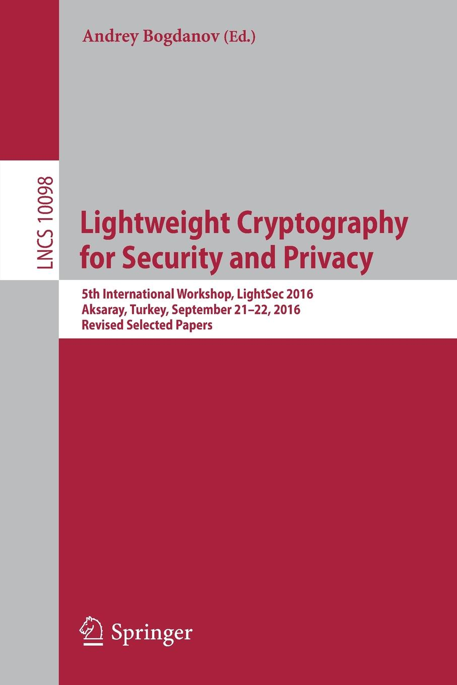 Lightweight Cryptography for Security and Privacy. 5th International Workshop, LightSec 2016, Aksaray, Turkey, September 21-22, 2016, Revised Selected Papers cyber security and privacy third cyber security and privacy eu forum csp forum 2014 athens greece may 21 22 2014 revised selected papers