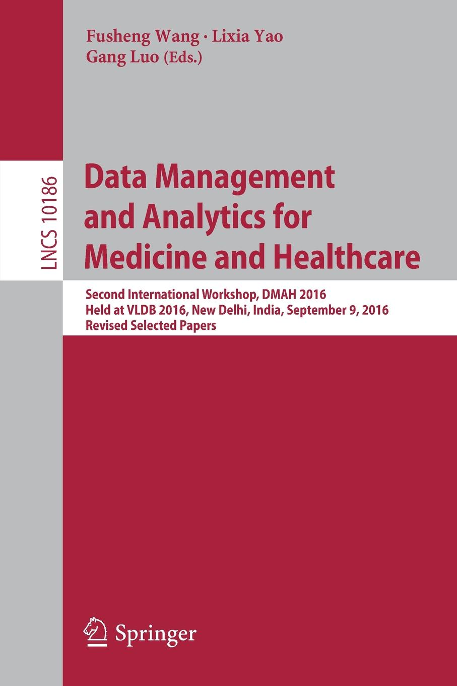 Data Management and Analytics for Medicine and Healthcare. Second International Workshop, DMAH 2016, Held at VLDB 2016, New Delhi, India, September 9, 2016, Revised Selected Papers 2016 new