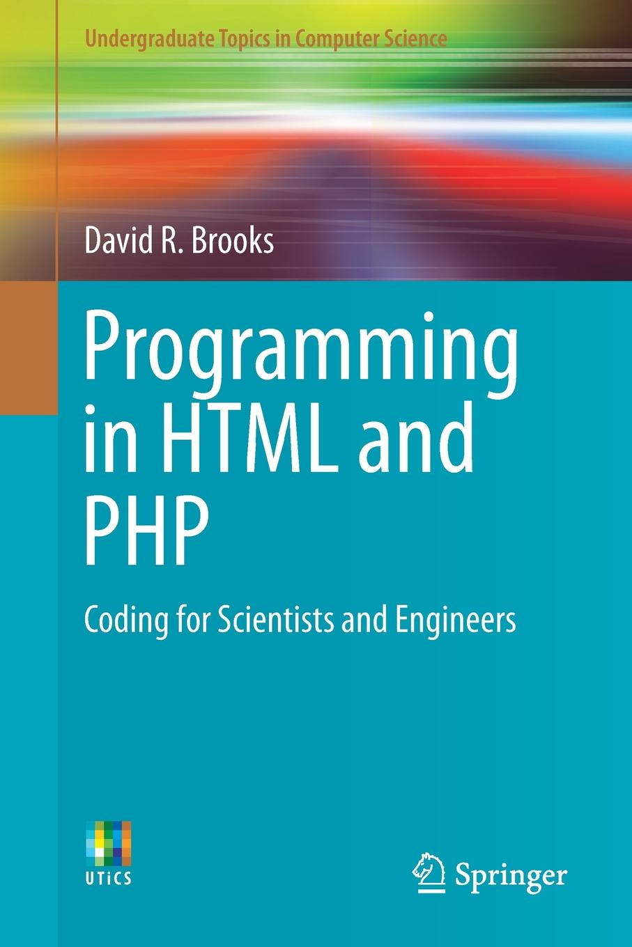 David R. Brooks Programming in HTML and PHP. Coding for Scientists and Engineers