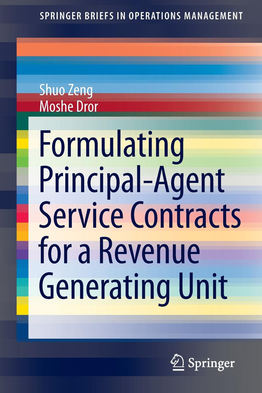 Shuo Zeng, Moshe Dror Formulating Principal-Agent Service Contracts for a Revenue Generating Unit y shuo ballade