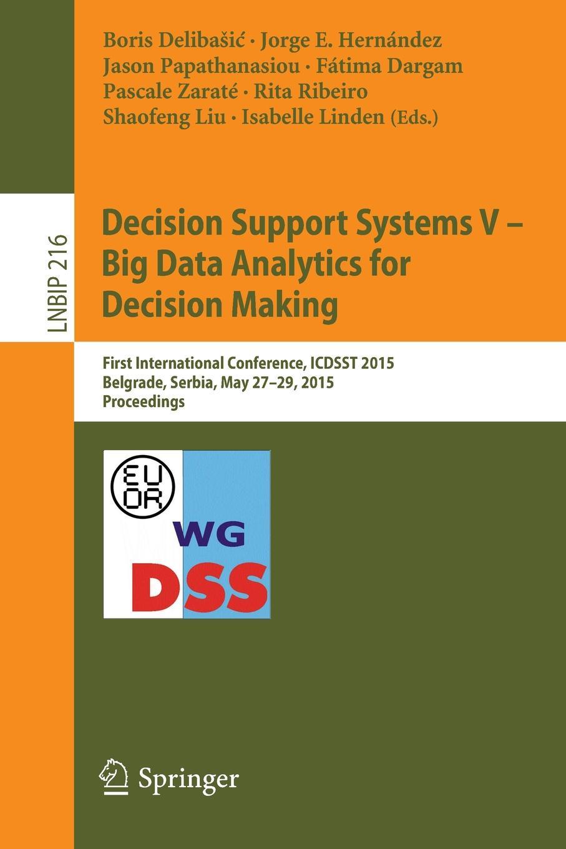 купить Decision Support Systems V - Big Data Analytics for Decision Making. First International Conference, ICDSST 2015, Belgrade, Serbia, May 27-29, 2015, Proceedings по цене 8064 рублей