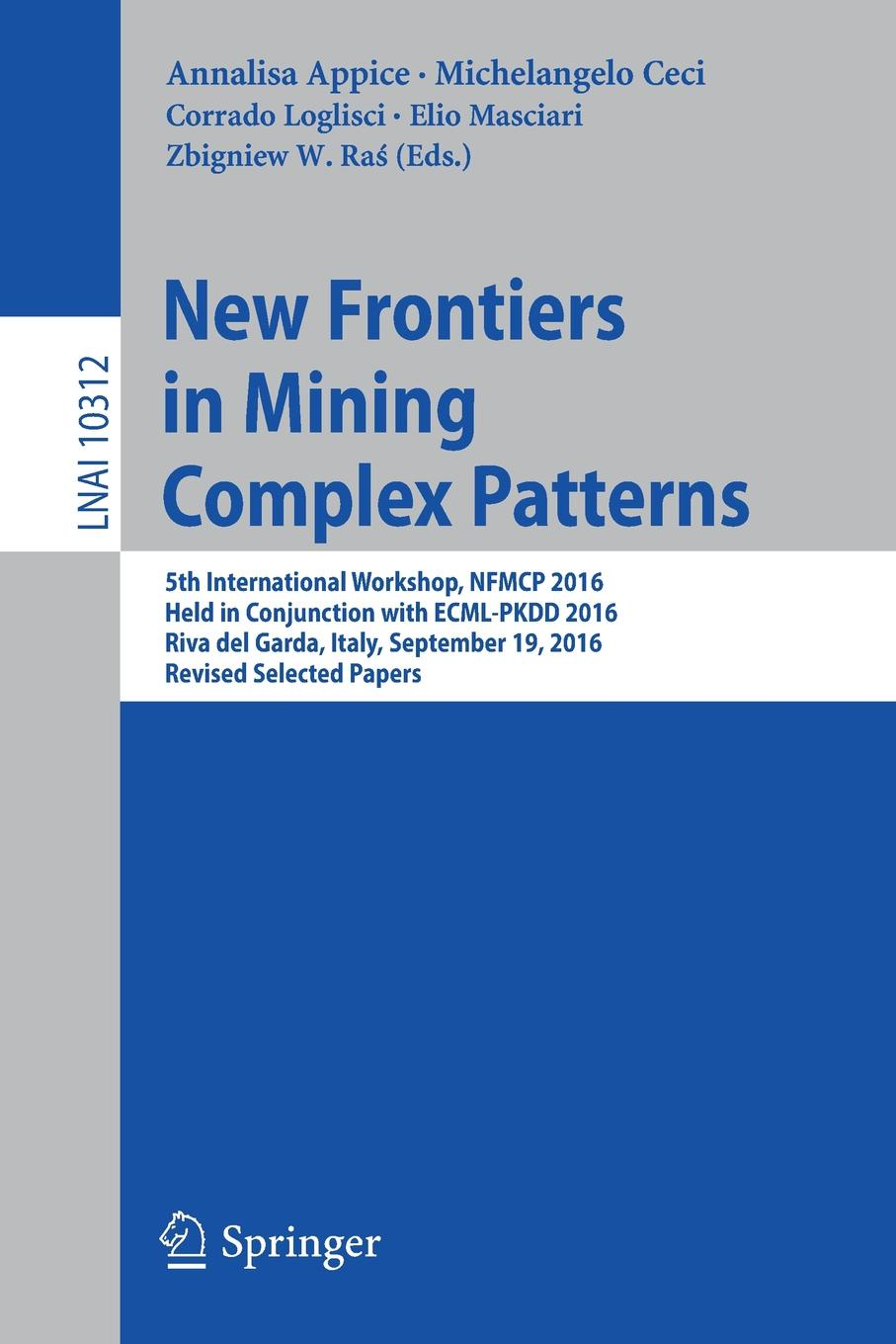 New Frontiers in Mining Complex Patterns. 5th International Workshop, NFMCP 2016, Held in Conjunction with ECML-PKDD 2016, Riva del Garda, Italy, September 19, 2016, Revised Selected Papers 2016 new