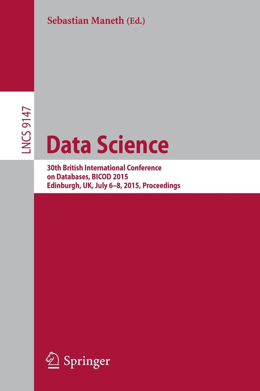 Data Science. 30th British International Conference on Databases, BICOD 2015, Edinburgh, UK, July 6-8, 2015, Proceedings