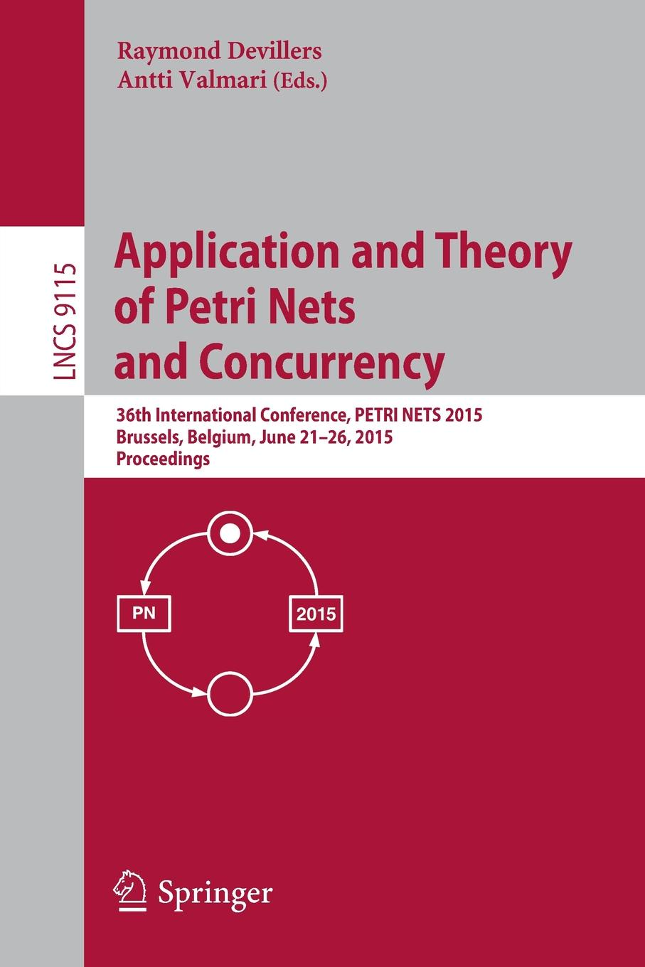 Application and Theory of Petri Nets and Concurrency. 36th International Conference, PETRI NETS 2015, Brussels, Belgium, June 21-26, 2015, Proceedings brussels type