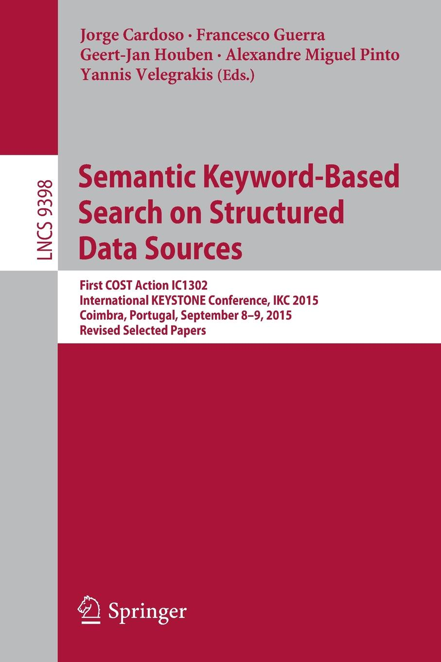 лучшая цена Semantic Keyword-based Search on Structured Data Sources. First COST Action IC1302 International KEYSTONE Conference, IKC 2015, Coimbra, Portugal, September 8-9, 2015. Revised Selected Papers