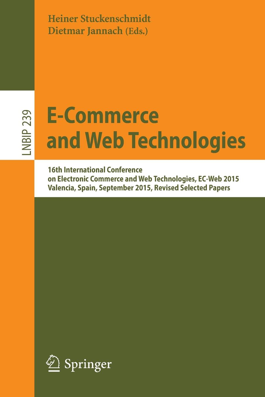 E-Commerce and Web Technologies. 16th International Conference on Electronic Commerce and Web Technologies, EC-Web 2015, Valencia, Spain, September 2015, Revised Selected Papers web
