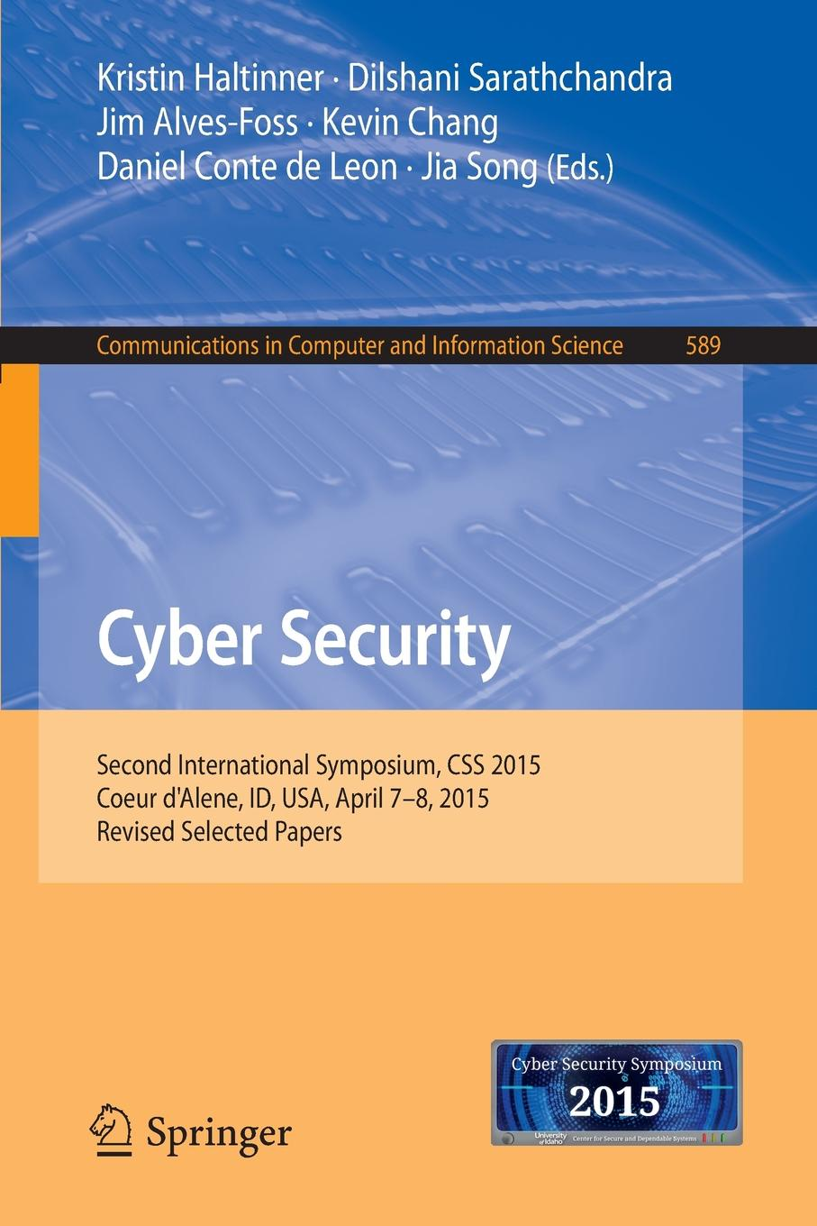 Cyber Security. Second International Symposium, CSS 2015, Coeur d'Alene, ID, USA, April 7-8, 2015, Revised Selected Papers cyber security and privacy third cyber security and privacy eu forum csp forum 2014 athens greece may 21 22 2014 revised selected papers