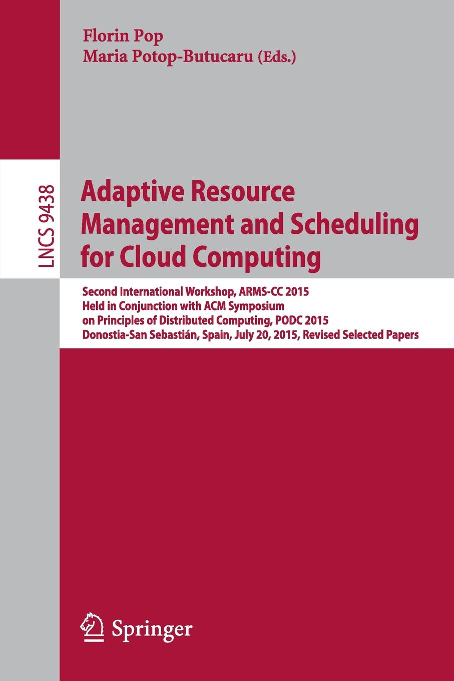 Adaptive Resource Management and Scheduling for Cloud Computing. Second International Workshop, ARMS-CC 2015, Held in Conjunction with ACM Symposium on Principles of Distributed Computing, PODC 2015, Donostia-San Sebastian, Spain, July ... цена в Москве и Питере