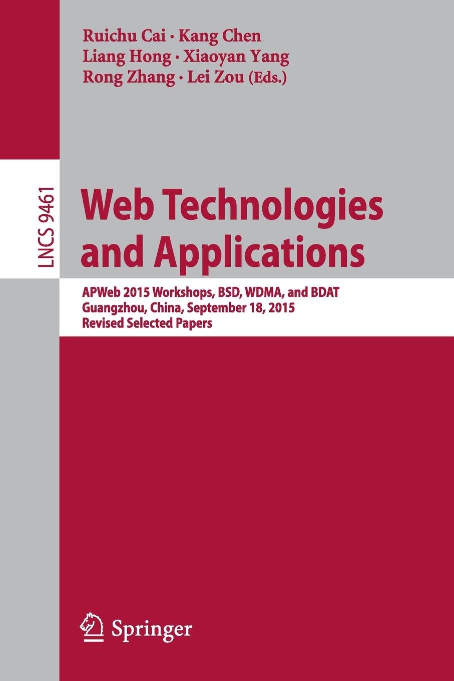 Web Technologies and Applications. APWeb 2015 Workshops, BSD, WDMA, and BDAT, Guangzhou, China, September 18, 2015, Revised Selected Papers snehal joglekar web technologies