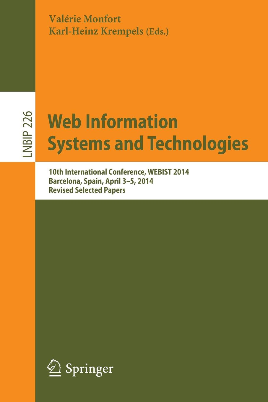 Web Information Systems and Technologies. 10th International Conference, WEBIST 2014, Barcelona, Spain, April 3-5, 2014, Revised Selected Papers snehal joglekar web technologies