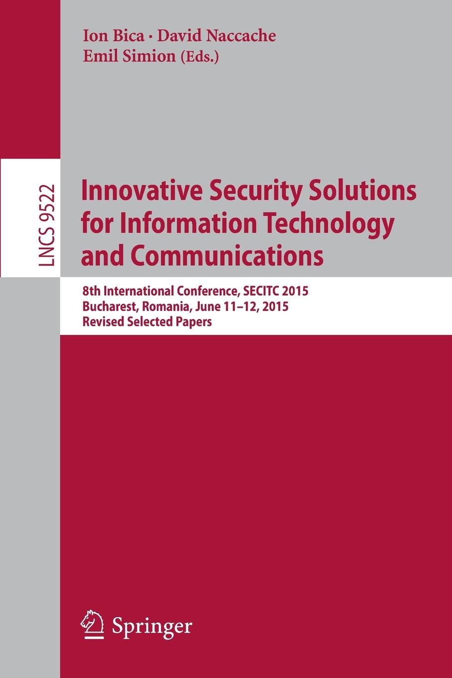Innovative Security Solutions for Information Technology and Communications. 8th International Conference, SECITC 2015, Bucharest, Romania, June 11-12, 2015. Revised Selected Papers
