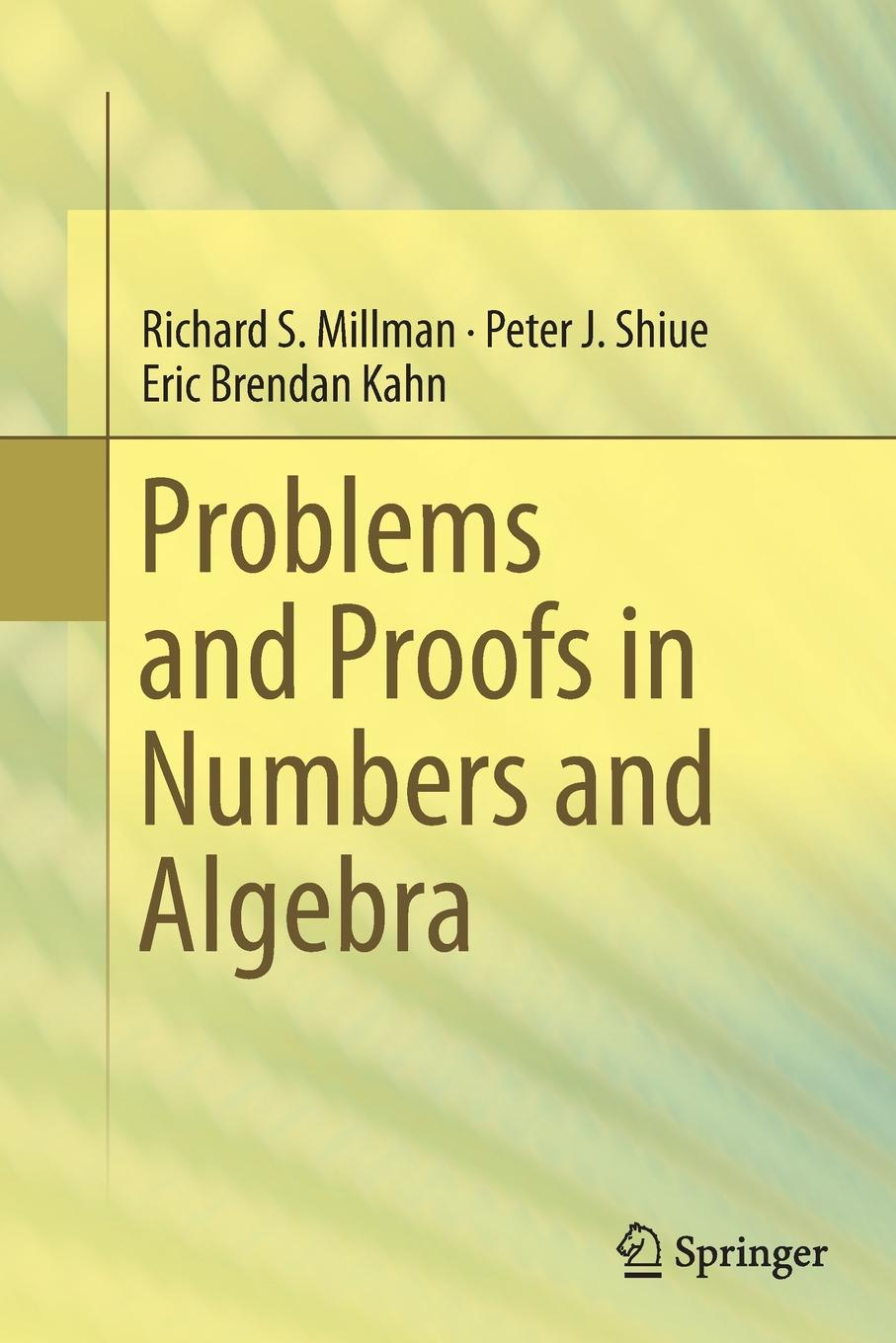 Richard S. Millman, Peter J. Shiue, Eric Brendan Kahn Problems and Proofs in Numbers and Algebra eric j lott discipleship and dialogue