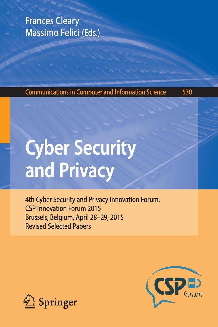 Cyber Security and Privacy. 4th Cyber Security and Privacy Innovation Forum, CSP Innovation Forum 2015, Brussels, Belgium April 28-29, 2015, Revised Selected Papers forum
