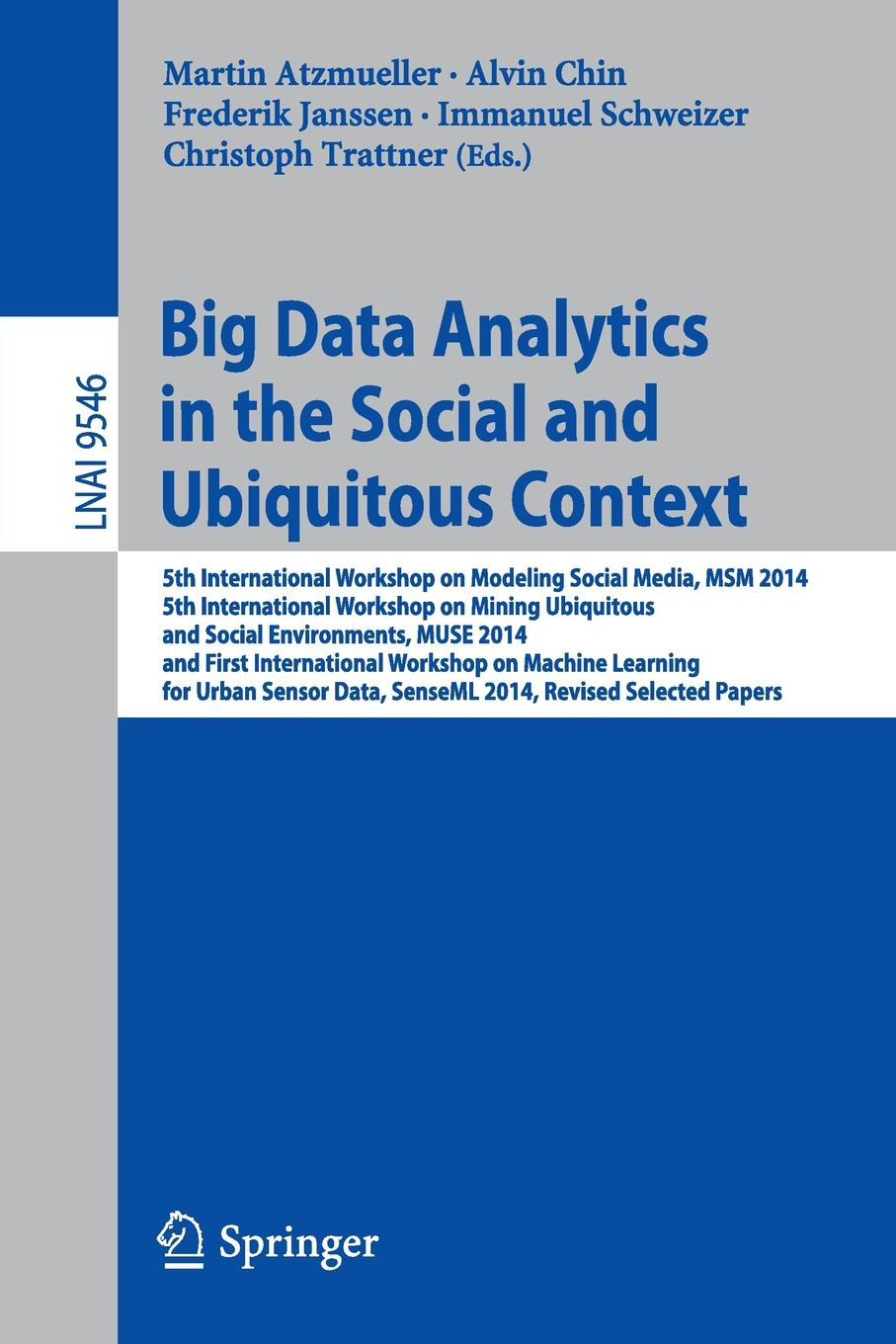 Фото - Big Data Analytics in the Social and Ubiquitous Context. 5th International Workshop on Modeling Social Media, MSM 2014, 5th International Workshop on Mining Ubiquitous and Social Environments, MUSE 2014, and First International Worksho... martin hand ubiquitous photography