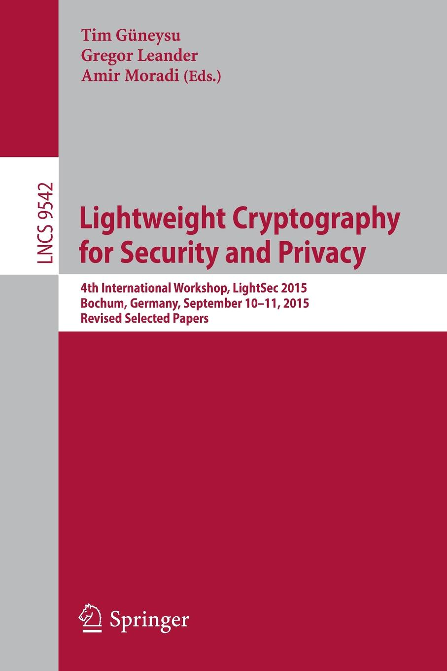 Lightweight Cryptography for Security and Privacy. 4th International Workshop, LightSec 2015, Bochum, Germany, September 10-11, 2015, Revised Selected Papers cyber security and privacy third cyber security and privacy eu forum csp forum 2014 athens greece may 21 22 2014 revised selected papers