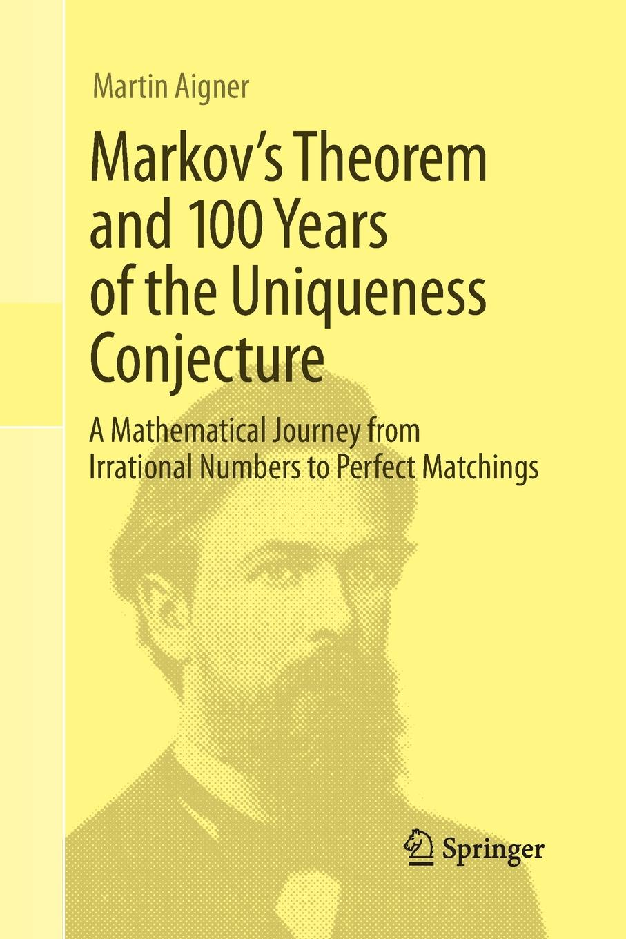 Martin Aigner Markov's Theorem and 100 Years of the Uniqueness Conjecture. A Mathematical Journey from Irrational Numbers to Perfect Matchings bjarne toft graph edge coloring vizing s theorem and goldberg s conjecture