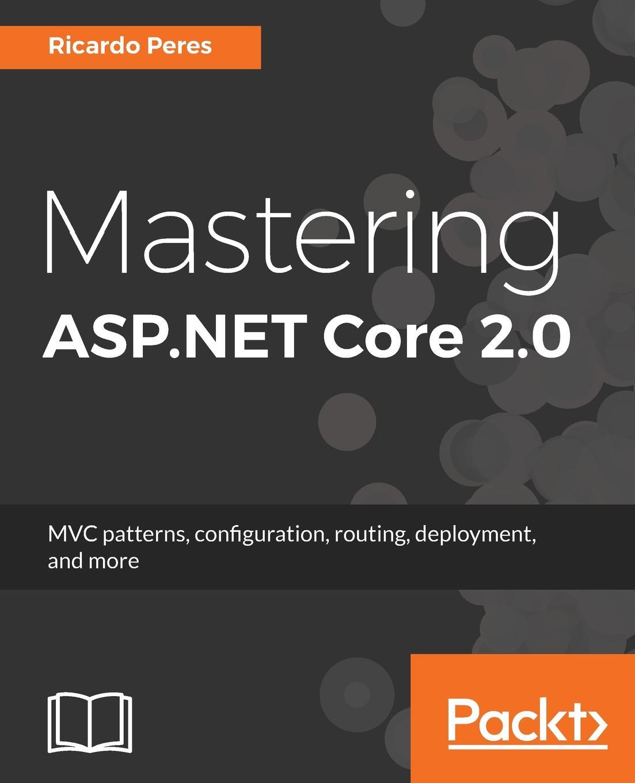 Ricardo Peres Mastering ASP.NET Core 2.0