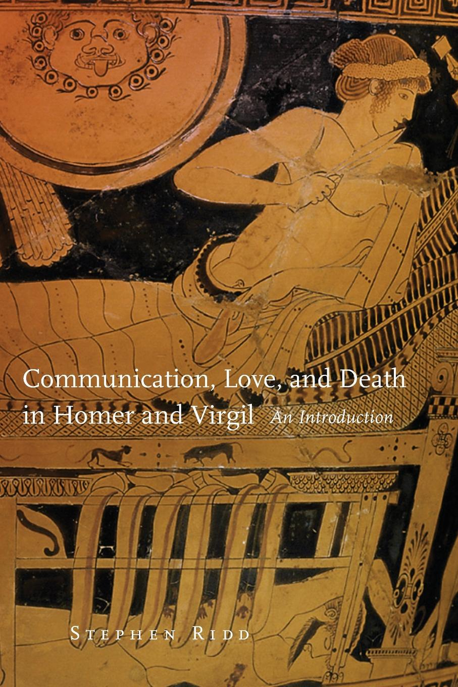 Stephen Ridd Communication, Love and Death in Homer and Virgil. An Introduction цена в Москве и Питере