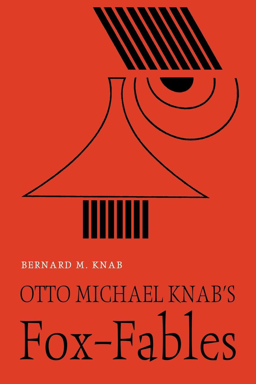 Bernard M. Knab Otto Michael Knabs Fox-Fables
