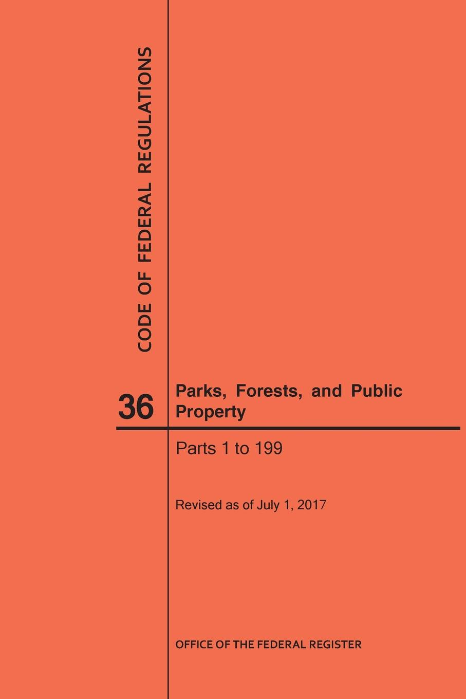 NARA Code of Federal Regulations Title 36, Parks, Forests and Public Property, Parts 1-199, 2017 parks and people