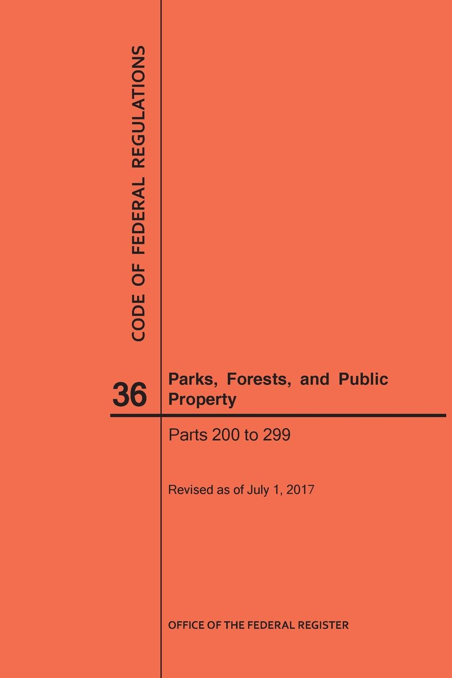 NARA Code of Federal Regulations Title 36, Parks, Forests and Public Property, Parts 200-299, 2017 parks and people