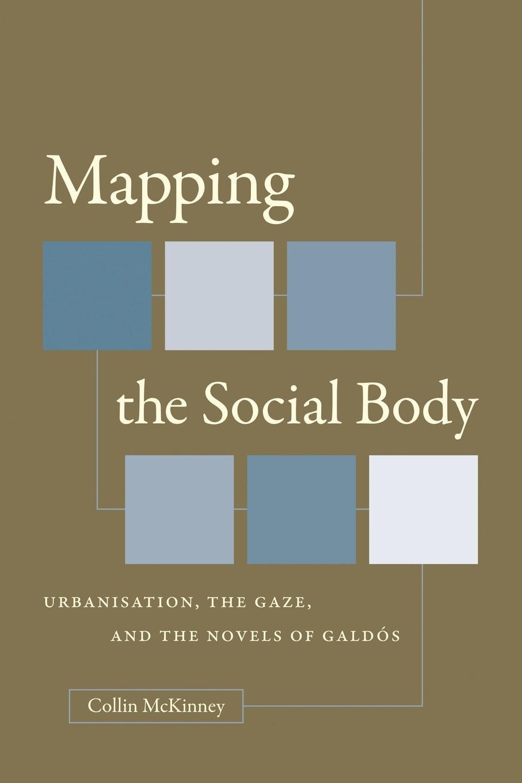 цены на Collin McKinney Mapping the Social Body. Urbanisation, the Gaze, and the Novels of Galdos  в интернет-магазинах