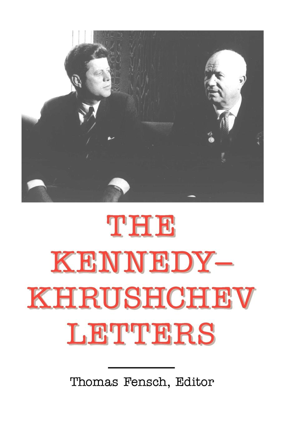 John F. Kennedy The Kennedy - Khrushchev Letters john f kennedy state of the union address