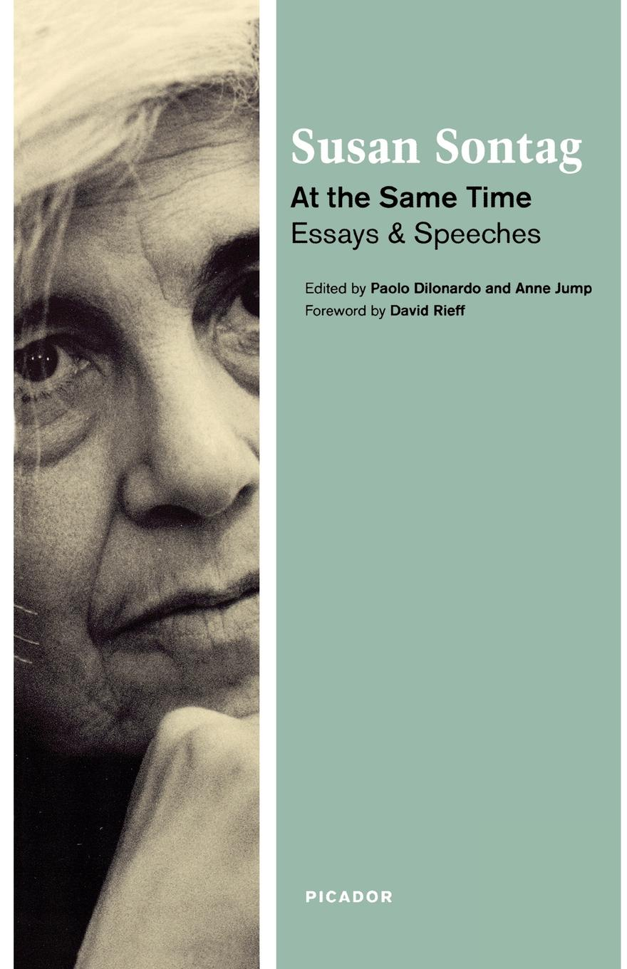 Susan Sontag At the Same Time. Essays and Speeches tales speeches essays and sketches