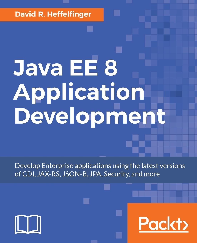 David R. Heffelfinger Java EE 8 Application Development ajay vohra deepak vohra pro xml development with java technology