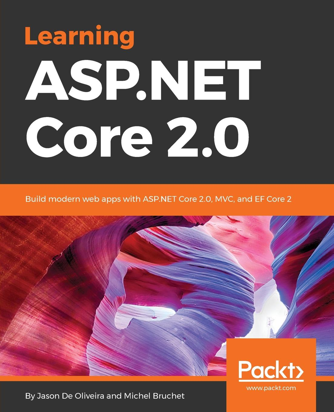 Learning ASP.NET Core 2.0. Jason De Oliveira, Michel Bruchet