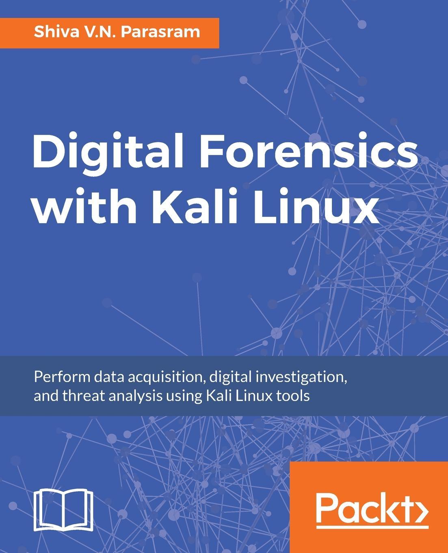 Shiva V.N Parasram Digital Forensics with Kali Linux футболка print bar kali