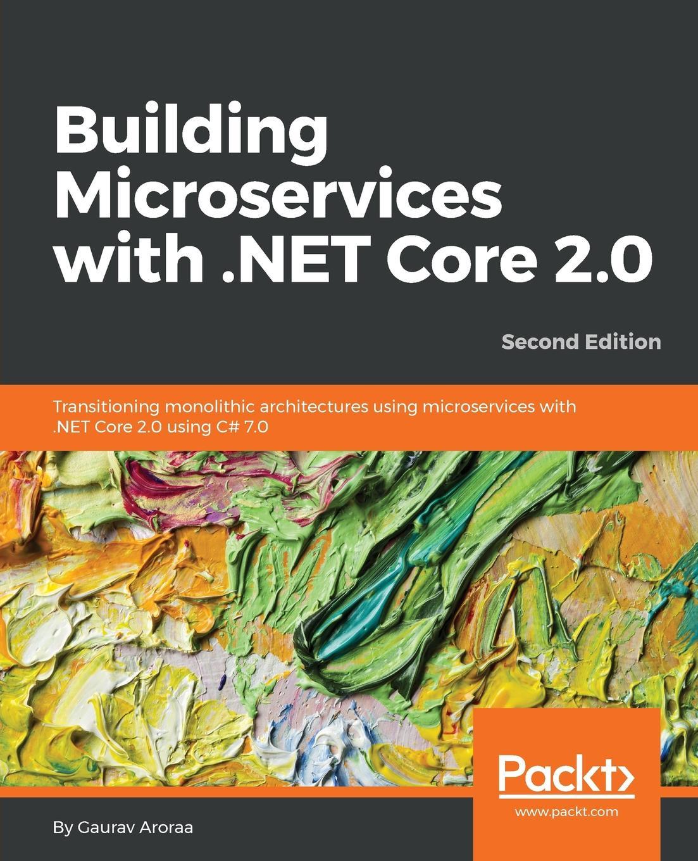 Gaurav Aroraa Building Microservices with .NET Core 2.0 gaurav aroraa jeffrey chilberto hands on design patterns with c and net core