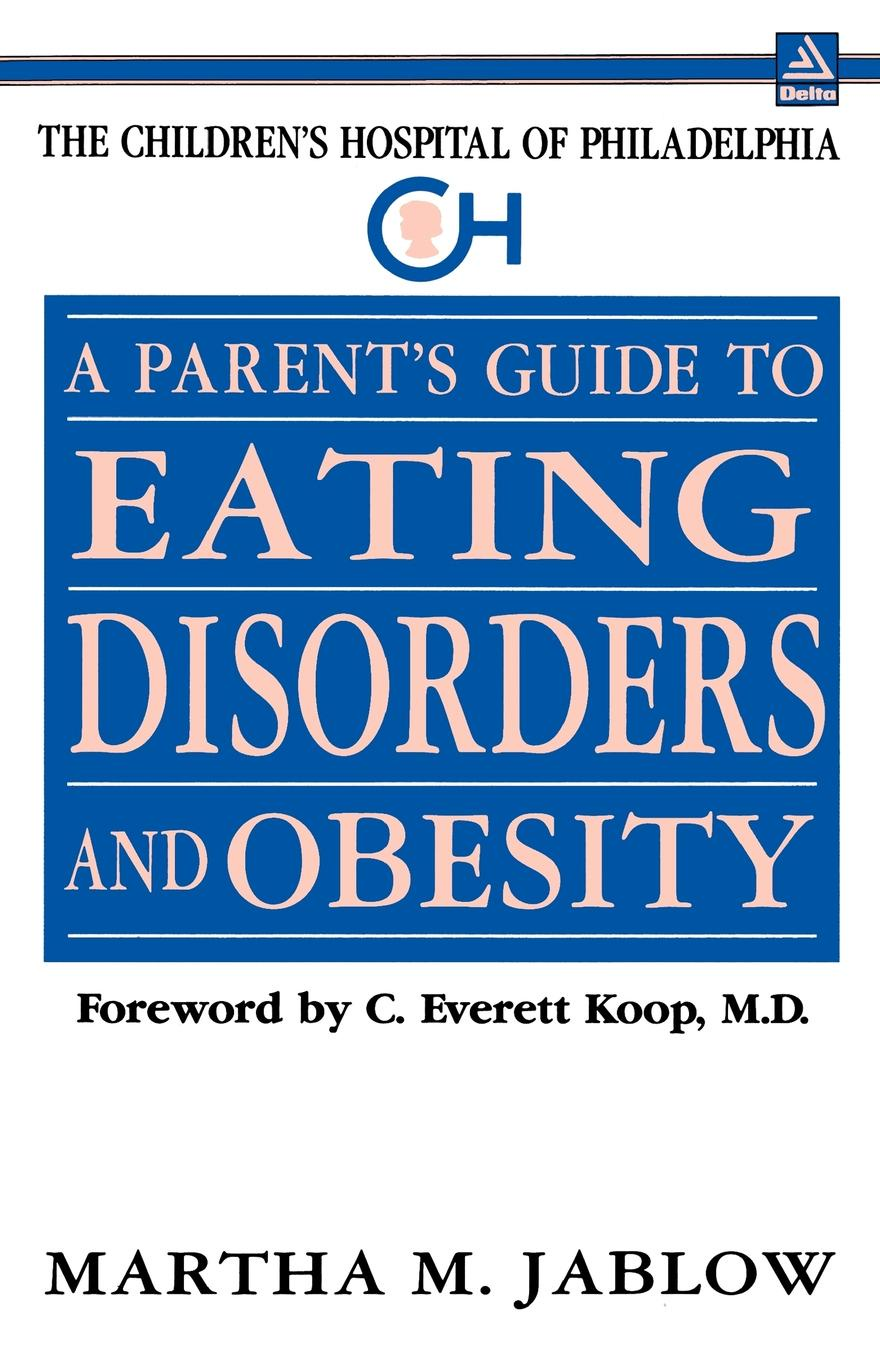 Martha M. Jablow, Bill Bryson A Parent's Guide to Eating Disorders and Obesity. The Children's Hospital of Philadelphia levine michael p the wiley handbook of eating disorders