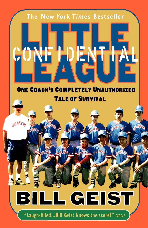 Bill Geist Little League Confidential. One Coach's Completely Unauthorized Tale of Survival debra regan marriage confidential