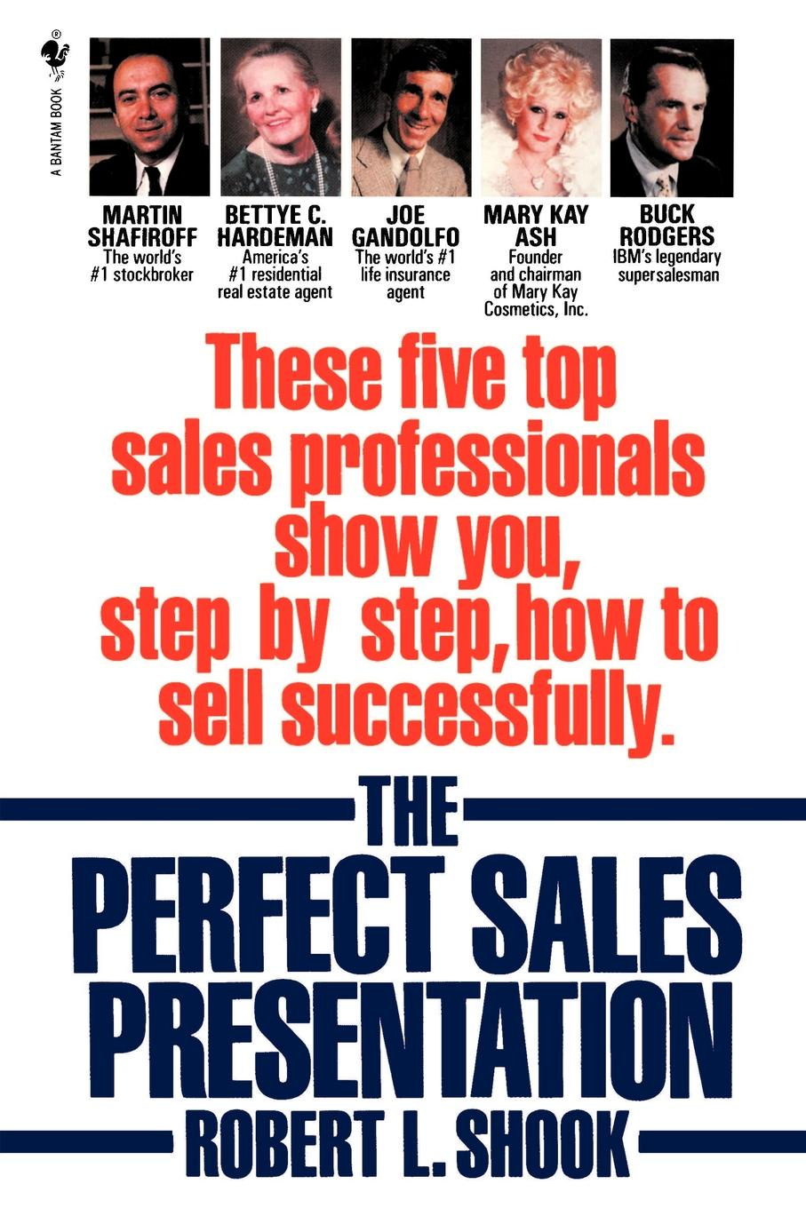 Robert L Shook The Perfect Sales Presentation These Five Top Sales Professionals Show You Step by Step How to Sell Successfully