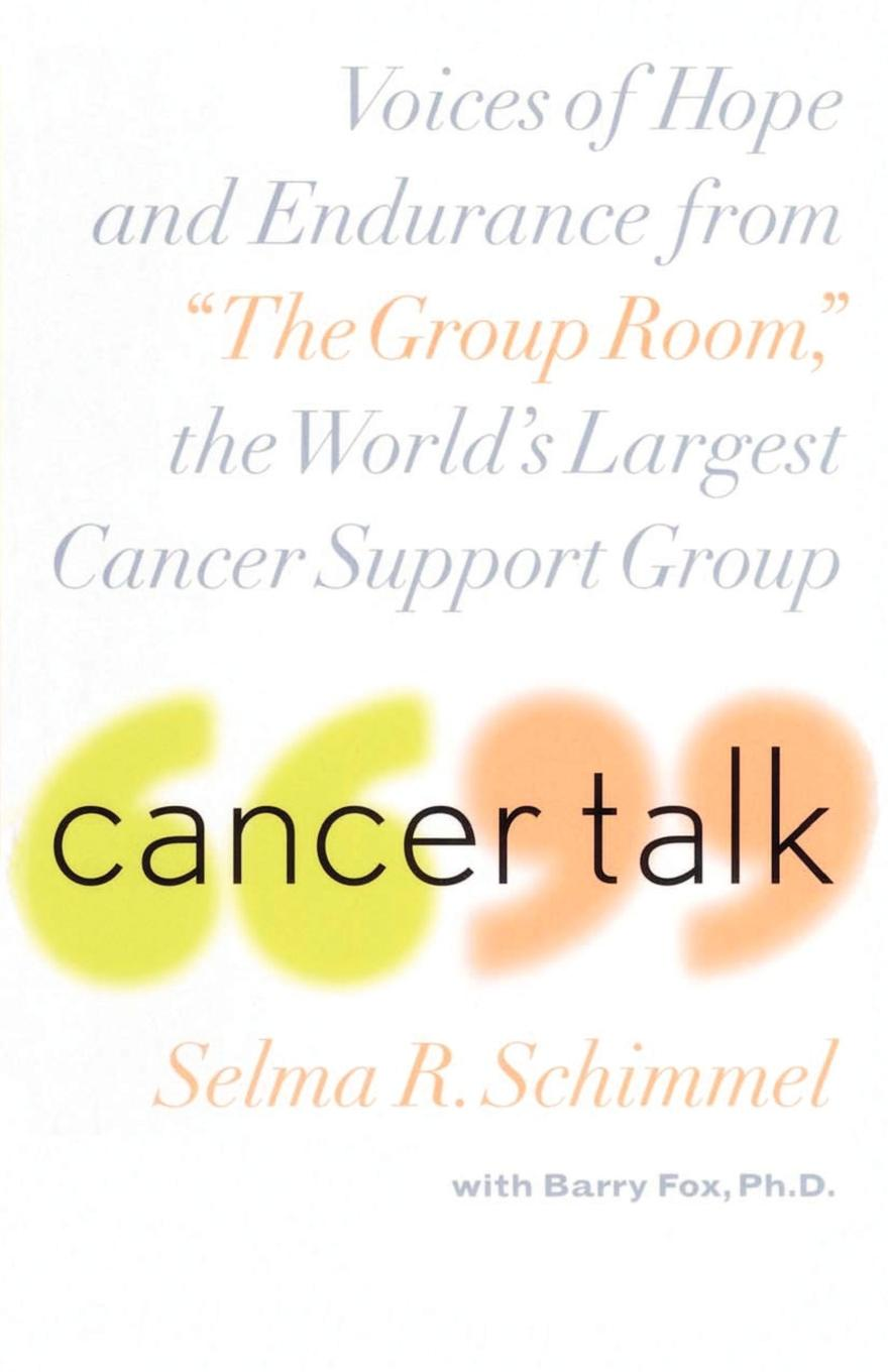 Selma R. Schimmel, Ann Ed. O'Leary, Lam Kam Chuen Cancer Talk. Voices of Hope and Endurance from the Group Room, the World's Largest Cancer Support Group