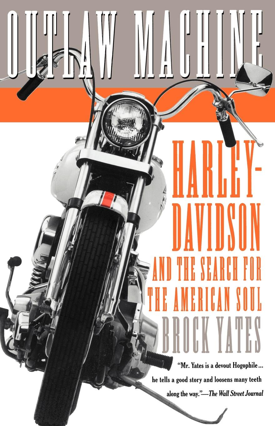 Brock Yates Outlaw Machine. Harley-Davidson and the Search for the American Soul
