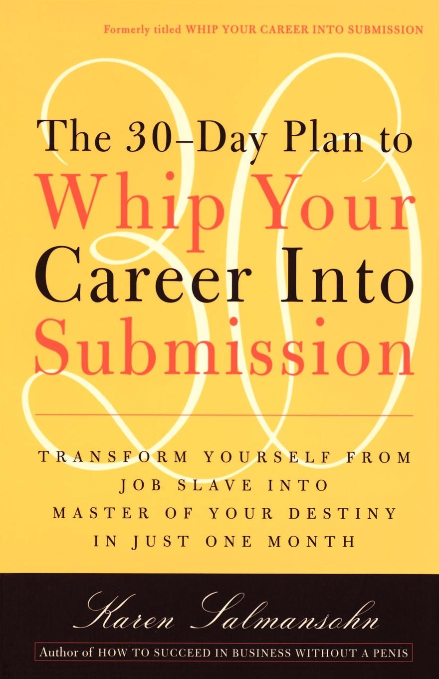 Karen Salmansohn The 30-Day Plan to Whip Your Career Into Submission brian goslee changed through faith action plan 30 day activation guide