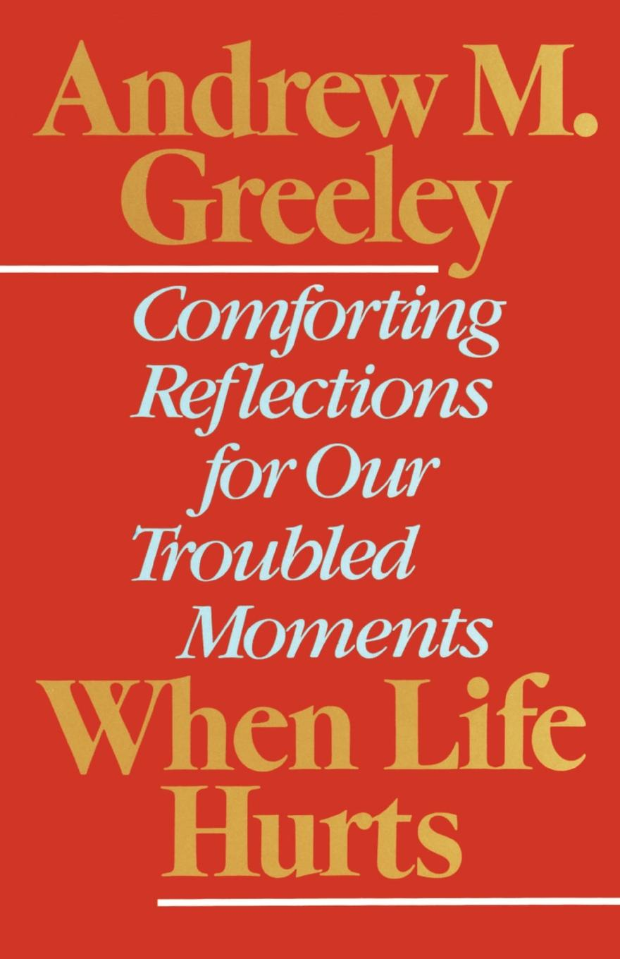Andrew M. Greeley When Life Hurts