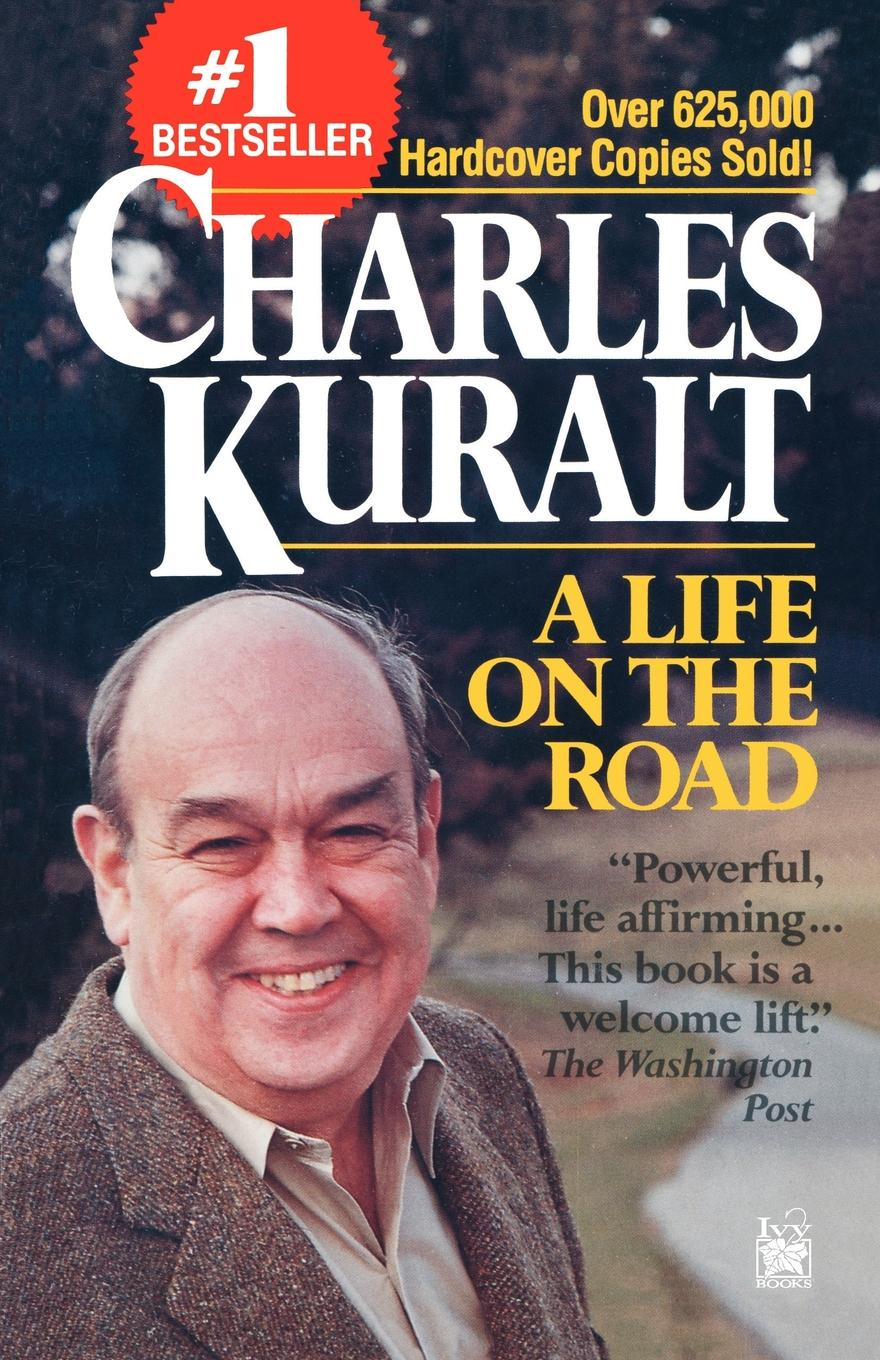 Charles Kuralt A Life on the Road the road to a positive life