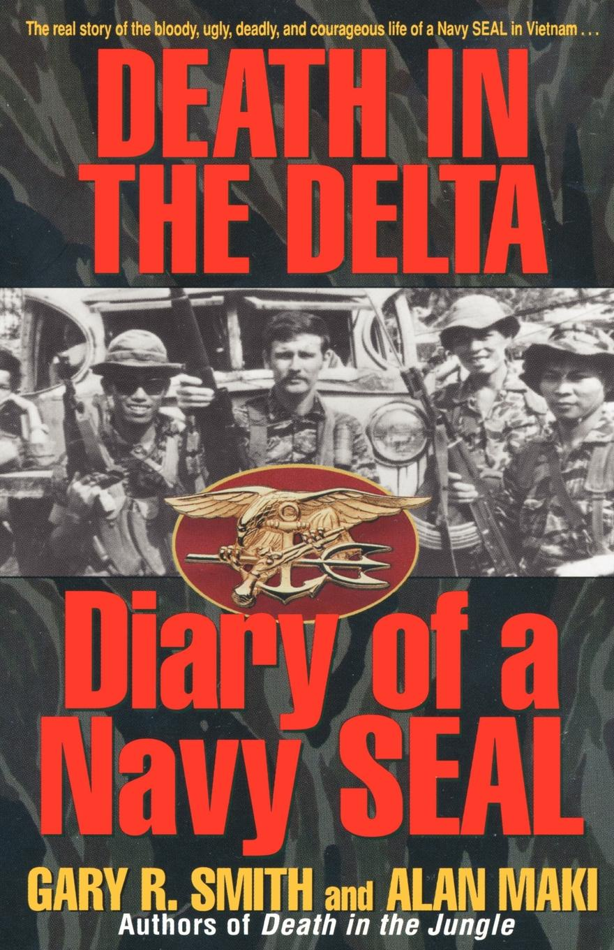 Alan Maki, Gary Smith Death in the Delta. Diary of a Navy Seal angi morgan navy seal surrender