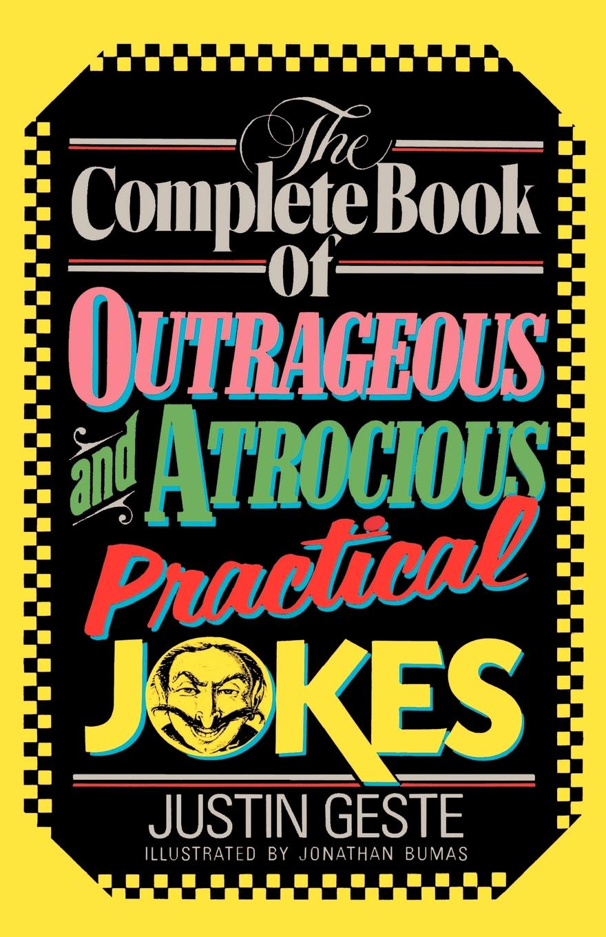 Justin Geste The Complete Book of Outrageous and Atrocious Practical Jokes the bumper book of very silly jokes