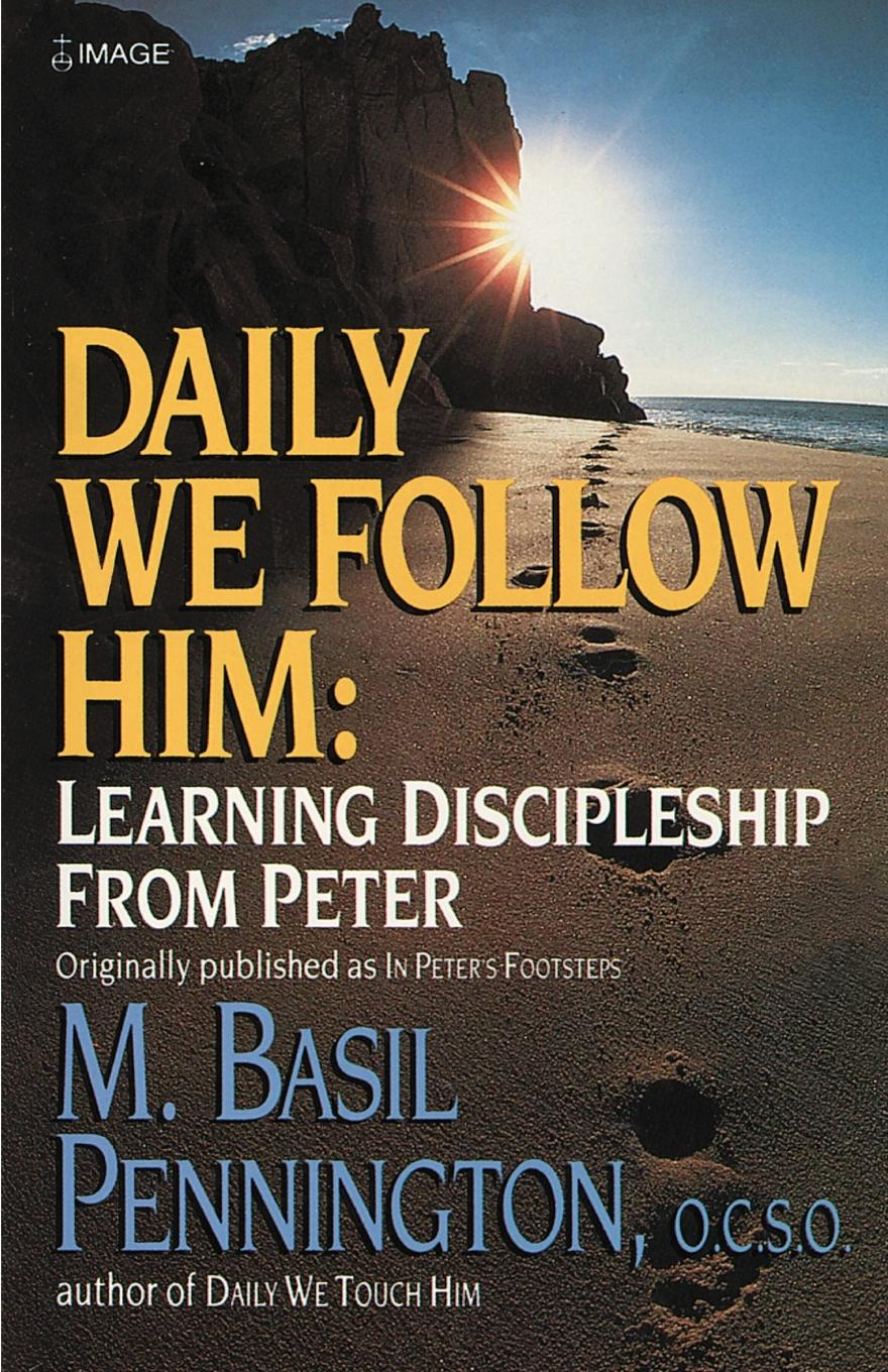 M. Basil Pennington Daily We Follow Him. Learning Discipleship from Peter
